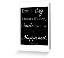 Don't Cry Because It's Over Quote- Dr Seuss Greeting Card