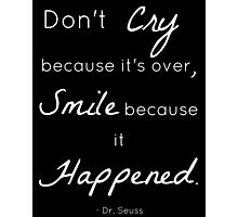 Don't Cry Because It's Over Quote- Dr Seuss Photographic Print