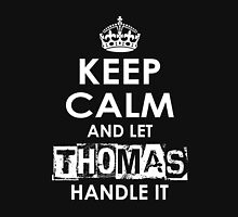 Keep Calm and Let Thomas Handle It Unisex T-Shirt