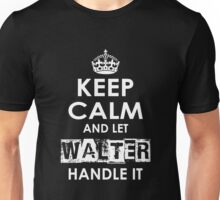Keep Calm And Let Walter Handle It Unisex T-Shirt