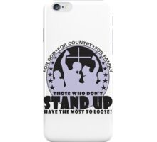 Those Who Don't Stand Up Have The Most To Loose! - in Black iPhone Case/Skin