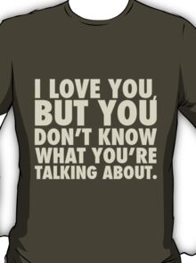 I Love You But T-Shirt