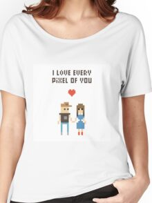 I Love every pixel of you! Women's Relaxed Fit T-Shirt