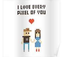 I Love every pixel of you! Poster