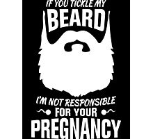 If You Tickle My Beard I'm Not Responsible for Your Pregnancy Photographic Print