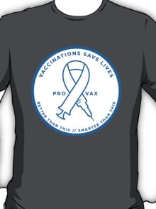 Pro-Vax // Pro-Vaccine // Vaccinate your Children // Vaccinations save lives T-Shirt