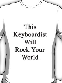 This Keyboardist Will Rock Your World  T-Shirt