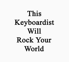 This Keyboardist Will Rock Your World  Unisex T-Shirt