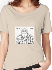 ...am I the only one around here? Women's Relaxed Fit T-Shirt