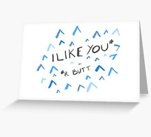 I Like You (r Butt) Greeting Card