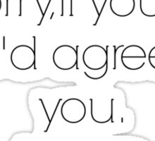 I'm sorry, if you were right, I'd agreed with you- Robin Williams Sticker