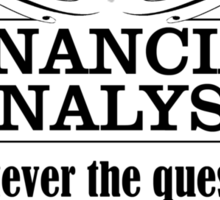 FINANCIAL ANALYST. Whatever the question, the answer is NO. Sticker