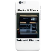 Shake it Like a Polaroid Picture iPhone Case/Skin