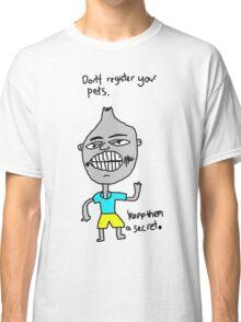 Don't register your pets Classic T-Shirt