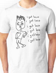 I get Loco (black) Unisex T-Shirt