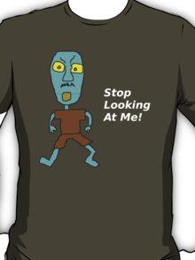 Stop Looking at Me! T-Shirt