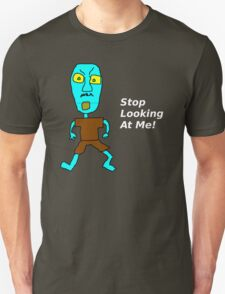 Stop Looking at Me! Unisex T-Shirt