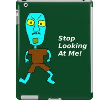 Stop Looking at Me! iPad Case/Skin
