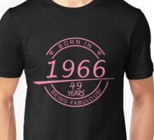 BORN IN 1966 49 YEARS BEING FABULOUS Unisex T-Shirt