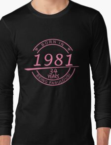 BORN IN 1981 34 YEARS BEING FABULOUS Long Sleeve T-Shirt