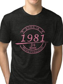BORN IN 1981 34 YEARS BEING FABULOUS Tri-blend T-Shirt