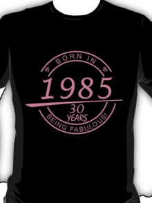 BORN IN 1985 30 YEARS BEING FABULOUS T-Shirt