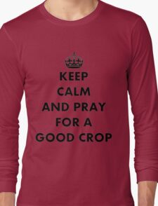 Be Calm and Pray For a Good Crop Long Sleeve T-Shirt
