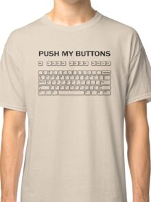 Push my Buttons Classic T-Shirt
