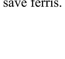 savve ferris. by killthespare89