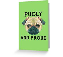 Pugly and Proud Greeting Card