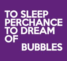 To sleep Perchance to dream of bubbles by onebaretree