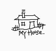 my house Unisex T-Shirt