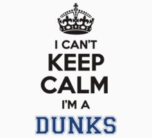 I cant keep calm Im a DUNKS by paulrinaldi