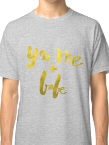 You and Me Babe Classic T-Shirt
