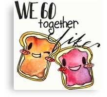 We Go Together like Peanut Butter and Jelly Canvas Print