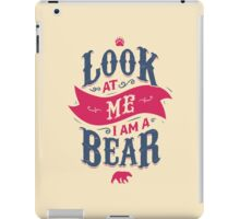 LOOK AT ME I AM A BEAR iPad Case/Skin