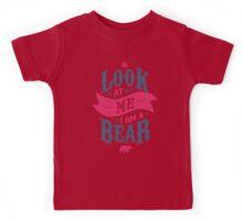 LOOK AT ME I AM A BEAR Kids Tee