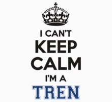 I cant keep calm Im a TREN by icant