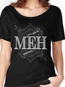Meh! Women's Relaxed Fit T-Shirt