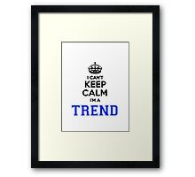 I cant keep calm Im a TREND Framed Print