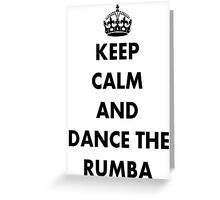 Keep Calm and Dance the Rumba Greeting Card