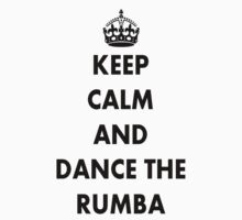 Keep Calm and Dance the Rumba Kids Clothes