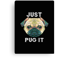 Just Pug It  Canvas Print