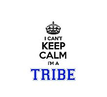 I cant keep calm Im a TRIBE Photographic Print