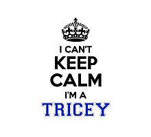I cant keep calm Im a TRICEY Photographic Print