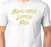 Beautiful Little Fool Unisex T-Shirt