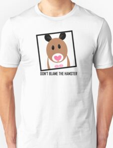 DON'T BLAME THE HAMSTER T-Shirt