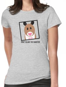 DON'T BLAME THE HAMSTER Womens Fitted T-Shirt