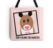 DON'T BLAME THE HAMSTER Tote Bag
