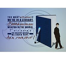 Books are the best weapon in the world Photographic Print